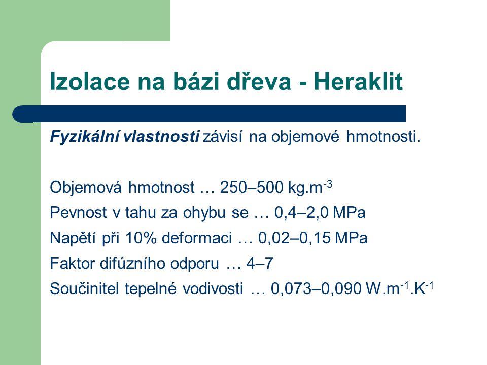 Izolace na bázi dřeva - Heraklit Fyzikální vlastnosti závisí na objemové hmotnosti. Objemová hmotnost … 250–500 kg.m -3 Pevnost v tahu za ohybu se … 0