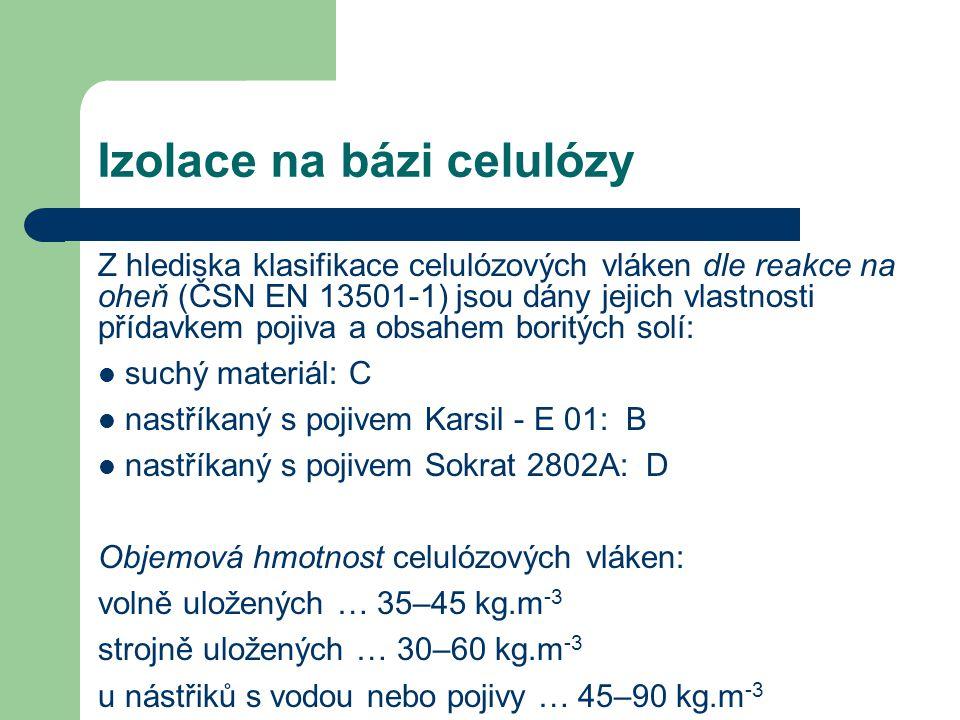 Izolace na bázi celulózy Z hlediska klasifikace celulózových vláken dle reakce na oheň (ČSN EN 13501-1) jsou dány jejich vlastnosti přídavkem pojiva a