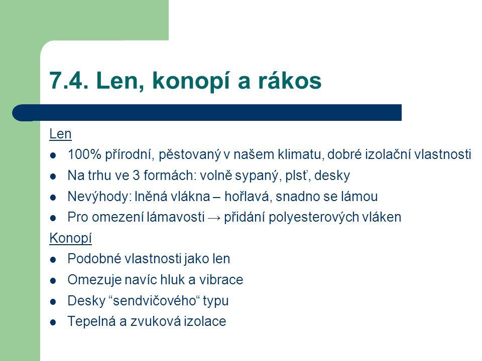 7.4. Len, konopí a rákos Len 100% přírodní, pěstovaný v našem klimatu, dobré izolační vlastnosti Na trhu ve 3 formách: volně sypaný, plsť, desky Nevýh