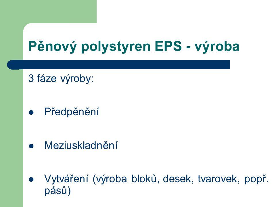 Pěnový polystyren EPS - výroba 3 fáze výroby: Předpěnění Meziuskladnění Vytváření (výroba bloků, desek, tvarovek, popř. pásů)