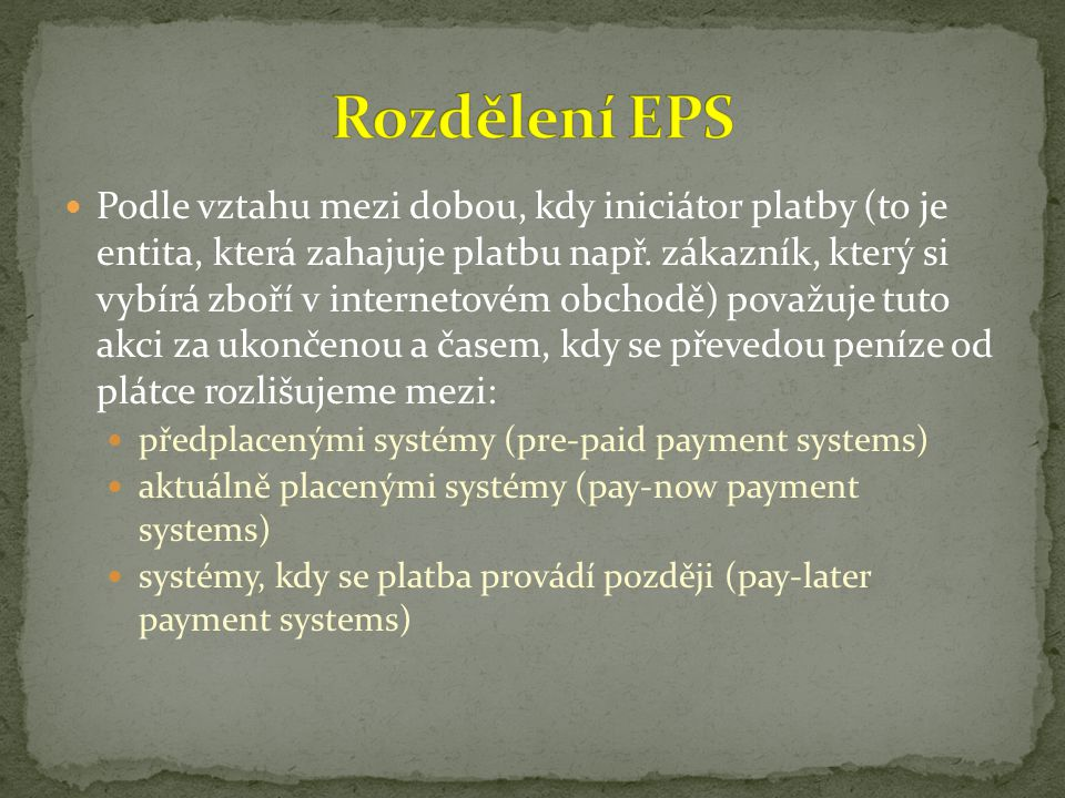 Podle vztahu mezi dobou, kdy iniciátor platby (to je entita, která zahajuje platbu např. zákazník, který si vybírá zboří v internetovém obchodě) považ