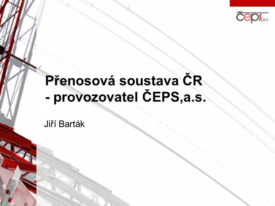 Přenosová soustava ČR - provozovatel ČEPS,a.s. Jiří Barták