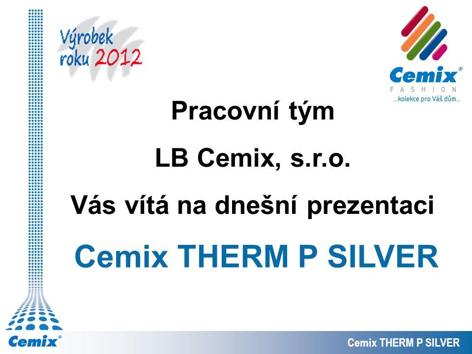 Pracovní tým LB Cemix, s.r.o. Vás vítá na dnešní prezentaci Cemix THERM P SILVER