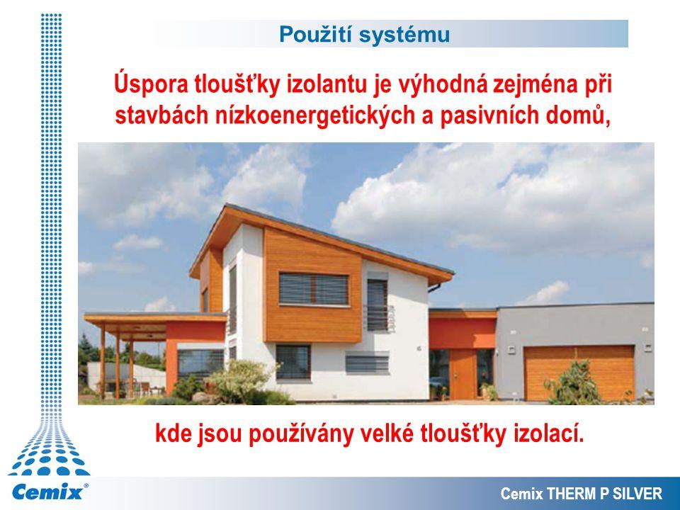 Použití systému Cemix THERM P SILVER Úspora tloušťky izolantu je výhodná zejména při stavbách nízkoenergetických a pasivních domů, kde jsou používány