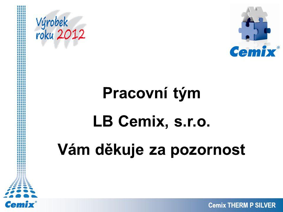 Pracovní tým LB Cemix, s.r.o. Vám děkuje za pozornost Cemix THERM P SILVER