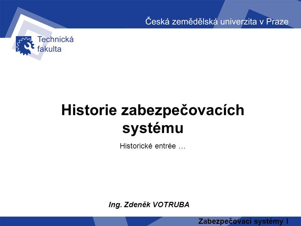 Historie zabezpečovacích systému Historické entrée … Ing. Zdeněk VOTRUBA Zabezpečovací systémy I