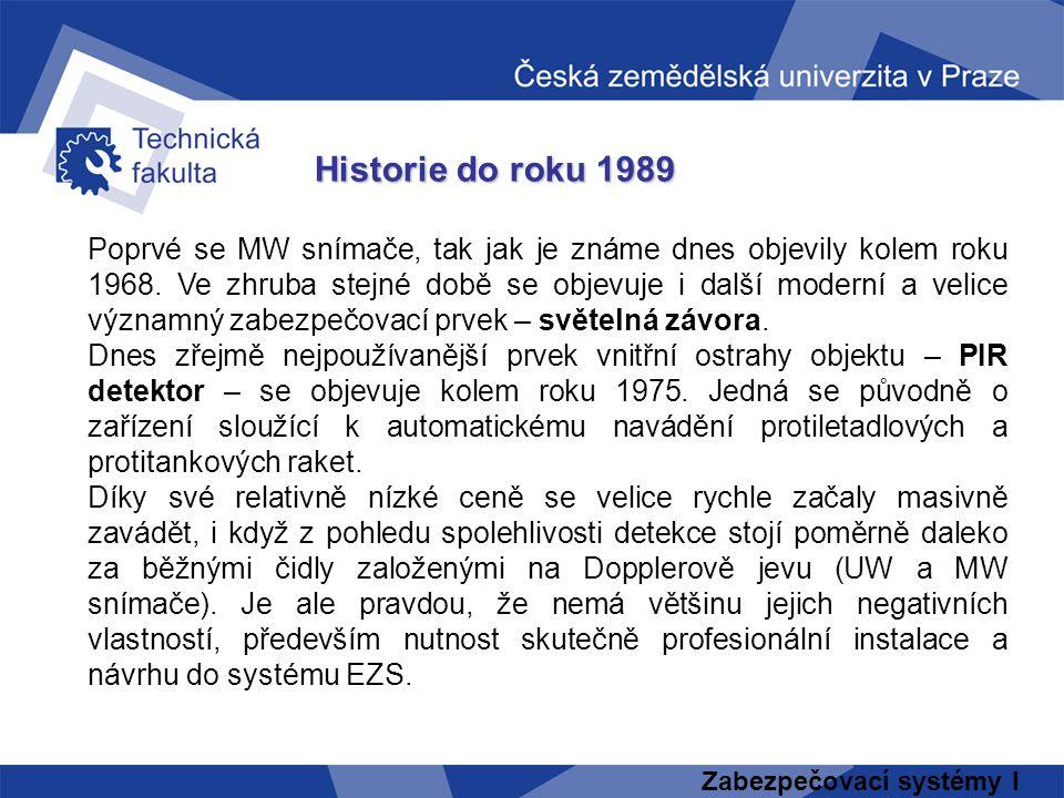 Zabezpečovací systémy I Historie do roku 1989 Poprvé se MW snímače, tak jak je známe dnes objevily kolem roku 1968. Ve zhruba stejné době se objevuje