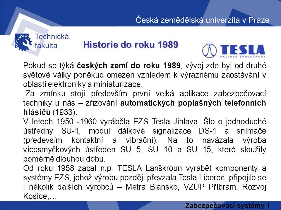 Zabezpečovací systémy I Historie do roku 1989 Pokud se týká českých zemí do roku 1989, vývoj zde byl od druhé světové války poněkud omezen vzhledem k