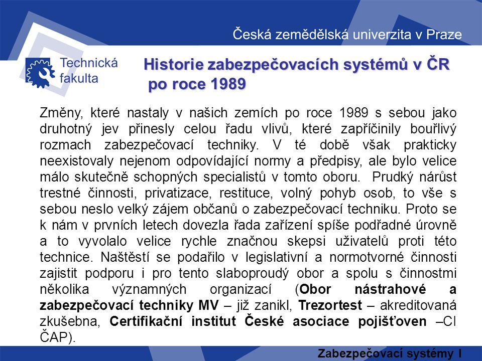 Zabezpečovací systémy I Historie zabezpečovacích systémů v ČR po roce 1989 po roce 1989 Změny, které nastaly v našich zemích po roce 1989 s sebou jako