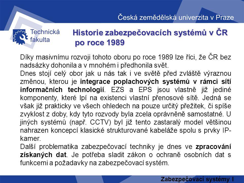 Zabezpečovací systémy I Historie zabezpečovacích systémů v ČR po roce 1989 po roce 1989 Díky masivnímu rozvoji tohoto oboru po roce 1989 lze říci, že