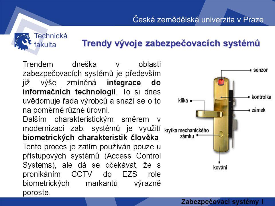 Zabezpečovací systémy I Trendy vývoje zabezpečovacích systémů Trendem dneška v oblasti zabezpečovacích systémů je především již výše zmíněná integrace