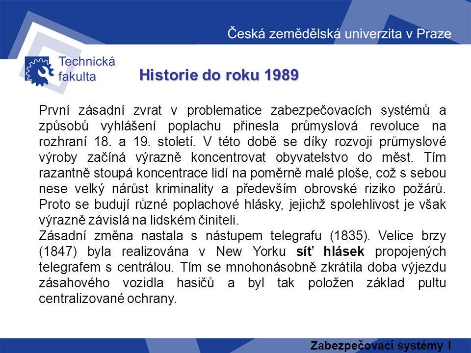 Zabezpečovací systémy I Historie do roku 1989 První zásadní zvrat v problematice zabezpečovacích systémů a způsobů vyhlášení poplachu přinesla průmysl
