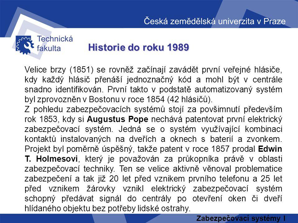 Zabezpečovací systémy I Historie do roku 1989 Velice brzy (1851) se rovněž začínají zavádět první veřejné hlásiče, kdy každý hlásič přenáší jednoznačn