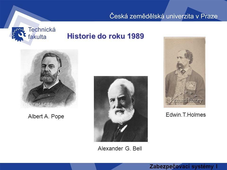 Zabezpečovací systémy I Historie do roku 1989 Albert A. Pope Edwin.T.Holmes Alexander G. Bell