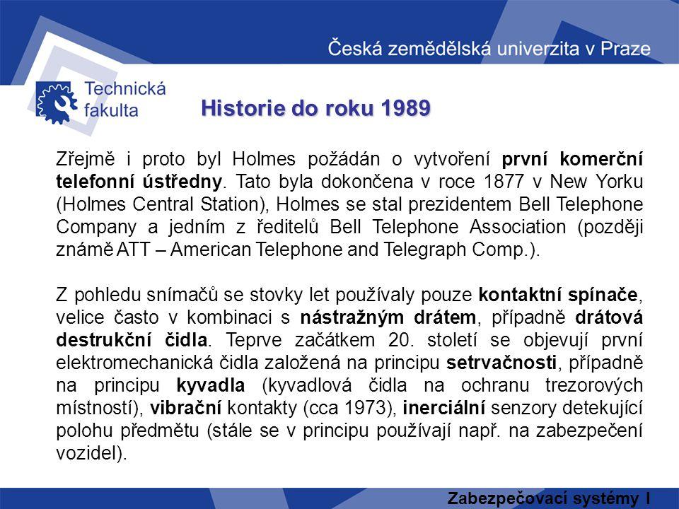 Zabezpečovací systémy I Historie do roku 1989 Zřejmě i proto byl Holmes požádán o vytvoření první komerční telefonní ústředny. Tato byla dokončena v r