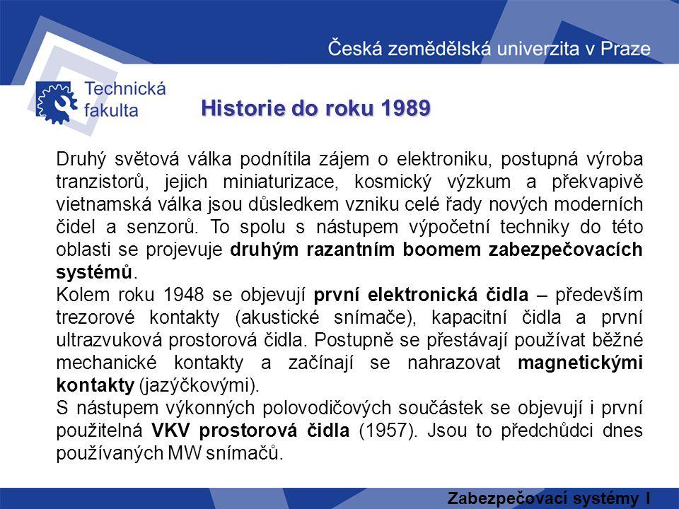 Zabezpečovací systémy I Historie do roku 1989 Druhý světová válka podnítila zájem o elektroniku, postupná výroba tranzistorů, jejich miniaturizace, ko