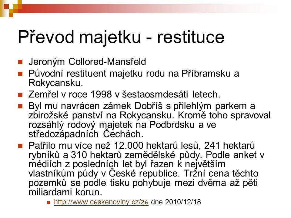 Převod majetku - restituce Jeroným Collored-Mansfeld Původní restituent majetku rodu na Příbramsku a Rokycansku. Zemřel v roce 1998 v šestaosmdesáti l
