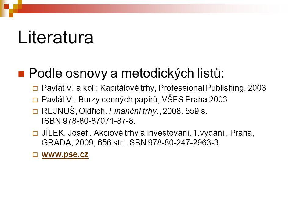 Literatura Podle osnovy a metodických listů:  Pavlát V. a kol : Kapitálové trhy, Professional Publishing, 2003  Pavlát V.: Burzy cenných papírů, VŠF
