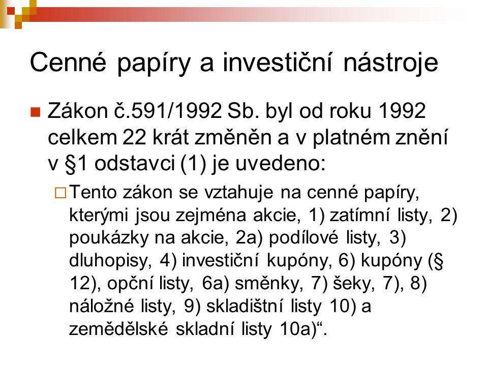 Cenné papíry a investiční nástroje Zákon č.591/1992 Sb. byl od roku 1992 celkem 22 krát změněn a v platném znění v §1 odstavci (1) je uvedeno:  Tento