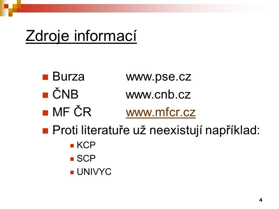 4 Zdroje informací Burza www.pse.cz ČNBwww.cnb.cz MF ČR www.mfcr.czwww.mfcr.cz Proti literatuře už neexistují například: KCP SCP UNIVYC
