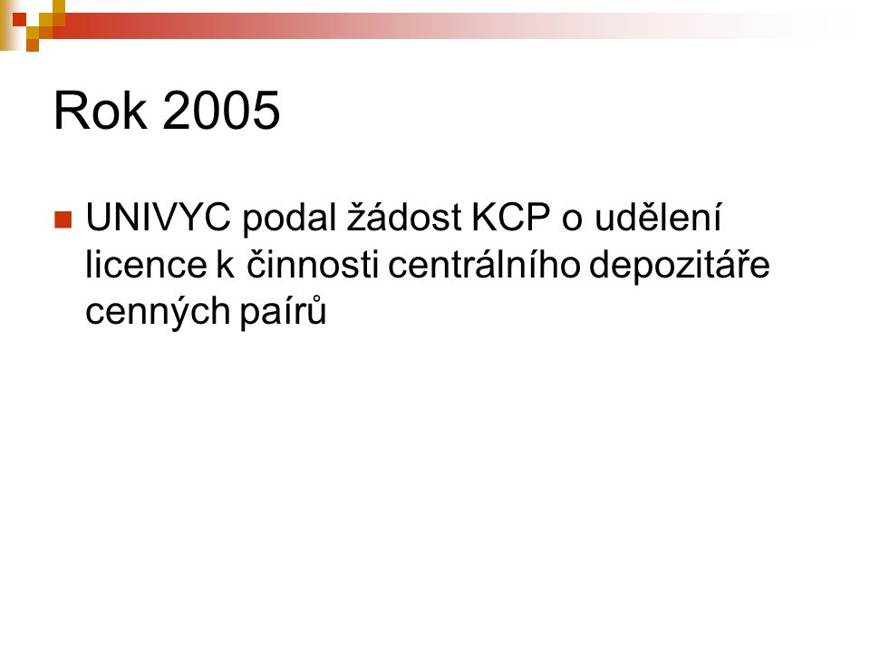 Rok 2005 UNIVYC podal žádost KCP o udělení licence k činnosti centrálního depozitáře cenných paírů