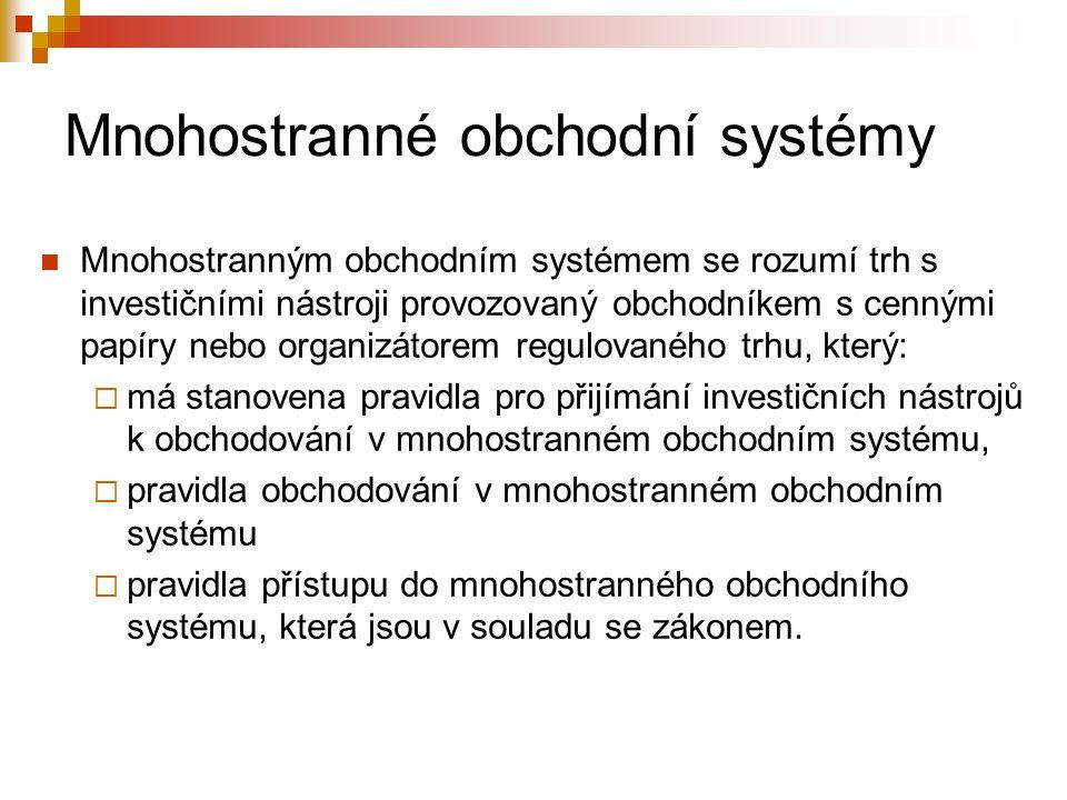Mnohostranné obchodní systémy Mnohostranným obchodním systémem se rozumí trh s investičními nástroji provozovaný obchodníkem s cennými papíry nebo org