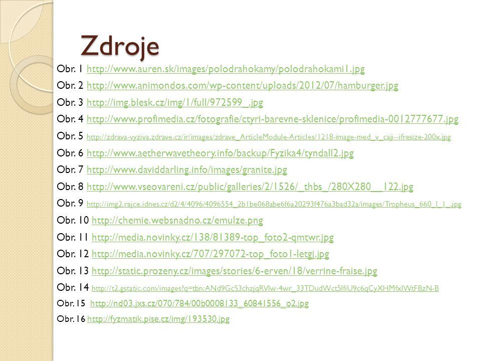 Zdroje Obr. 1 http://www.auren.sk/images/polodrahokamy/polodrahokami1.jpghttp://www.auren.sk/images/polodrahokamy/polodrahokami1.jpg Obr. 2 http://www