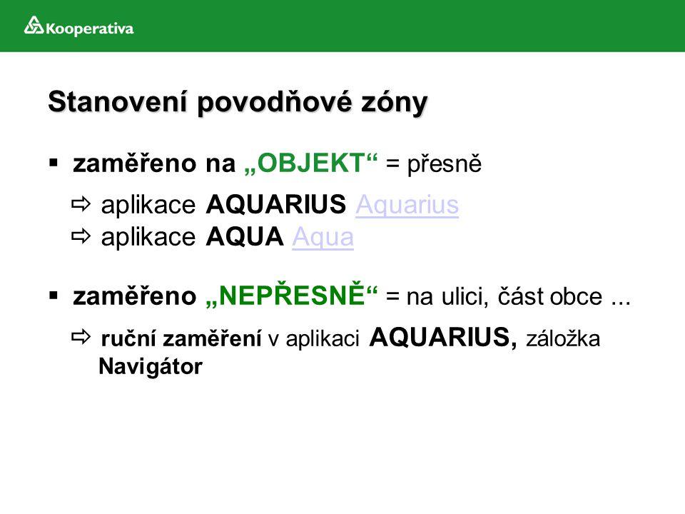 """Stanovení povodňové zóny  zaměřeno na """"OBJEKT"""" = přesně  aplikace AQUARIUS AquariusAquarius  aplikace AQUA AquaAqua  zaměřeno """"NEPŘESNĚ"""" = na ulic"""
