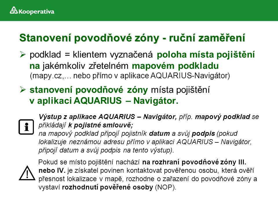Stanovení povodňové zóny - ruční zaměření  podklad = klientem vyznačená poloha místa pojištění na jakémkoliv zřetelném mapovém podkladu (mapy.cz,… ne