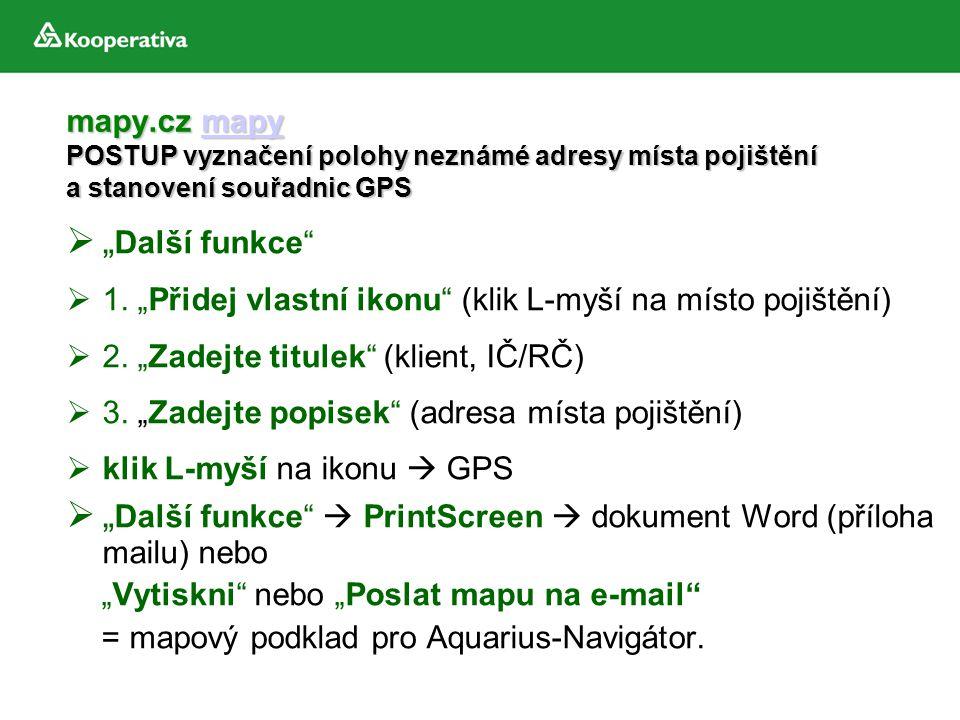 """mapy.cz mapy POSTUP vyznačení polohy neznámé adresy místa pojištění a stanovení souřadnic GPS mapy  """" Další funkce""""  1. """"Přidej vlastní ikonu"""" (klik"""