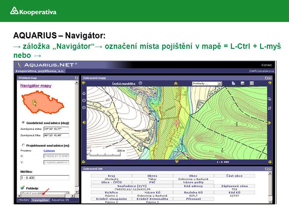 """→ záložka """"Navigátor""""→ označení místa pojištění v mapě = L-Ctrl + L-myš nebo → AQUARIUS – Navigátor:"""