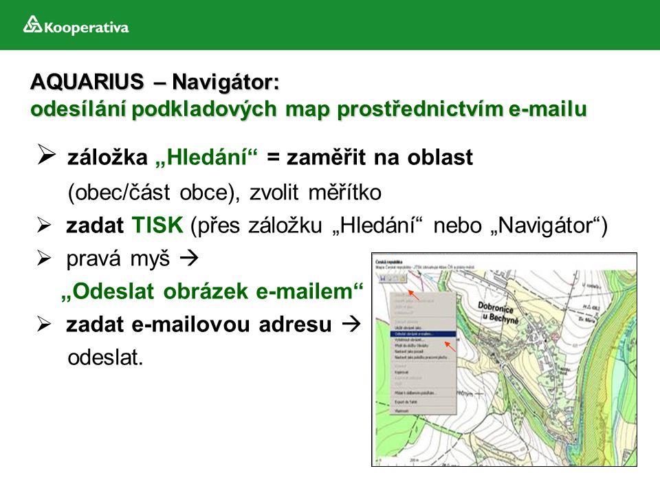 """AQUARIUS – Navigátor: odesílání podkladových map prostřednictvím e-mailu  záložka """"Hledání"""" = zaměřit na oblast (obec/část obce), zvolit měřítko  za"""