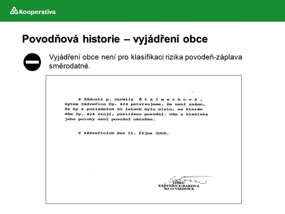 Povodňová historie – vyjádření obce Vyjádření obce není pro klasifikaci rizika povodeň-záplava směrodatné.