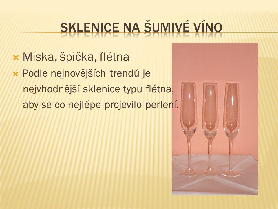  Miska, špička, flétna  Podle nejnovějších trendů je nejvhodnější sklenice typu flétna, aby se co nejlépe projevilo perlení.