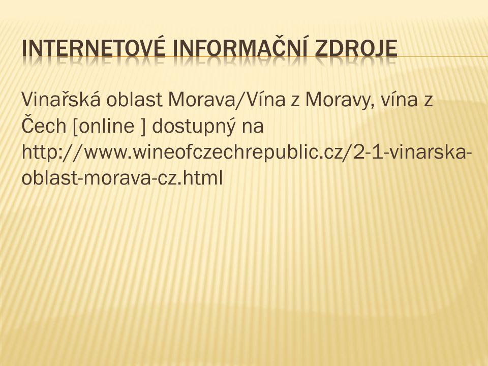 Vinařská oblast Morava/Vína z Moravy, vína z Čech [online ] dostupný na http://www.wineofczechrepublic.cz/2-1-vinarska- oblast-morava-cz.html