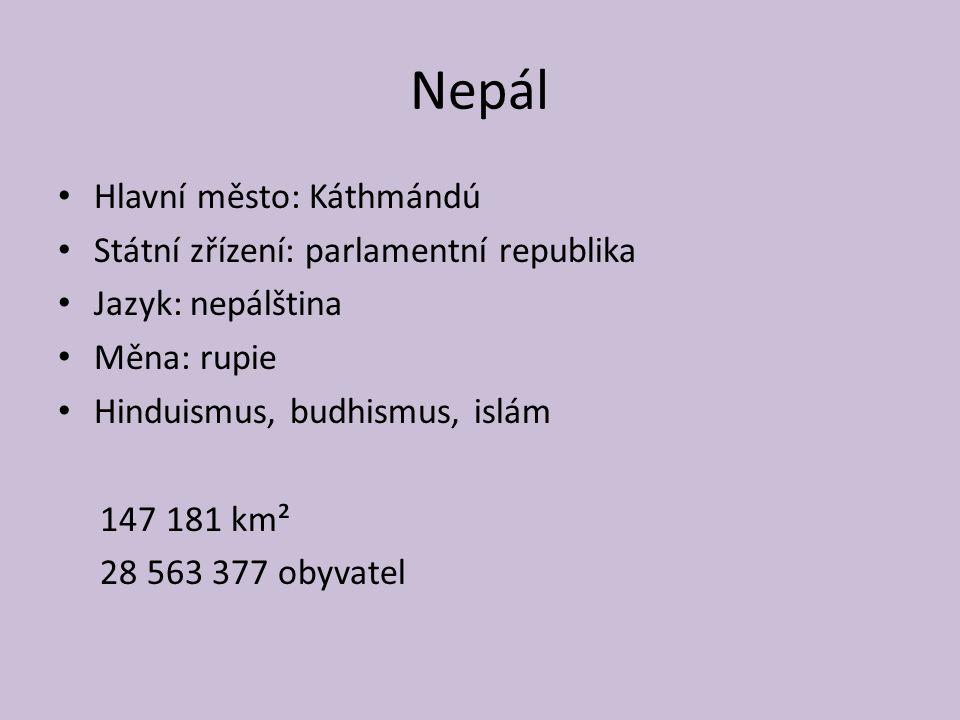 Nepál Hlavní město: Káthmándú Státní zřízení: parlamentní republika Jazyk: nepálština Měna: rupie Hinduismus, budhismus, islám 147 181 km² 28 563 377