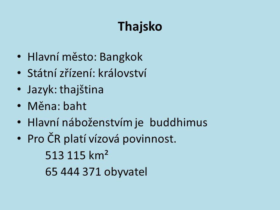 Thajsko Hlavní město: Bangkok Státní zřízení: království Jazyk: thajština Měna: baht Hlavní náboženstvím je buddhimus Pro ČR platí vízová povinnost. 5