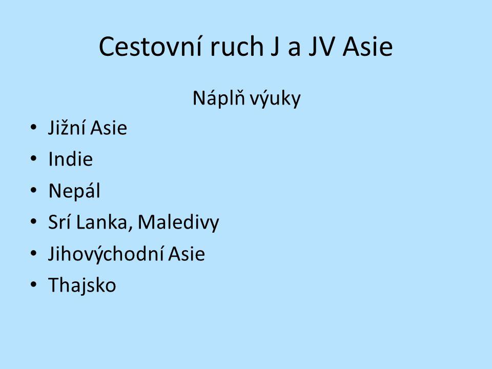 Cestovní ruch J a JV Asie Jižní Asie Indie Nepál Srí Lanka, Maledivy Jihovýchodní Asie Thajsko Náplň výuky