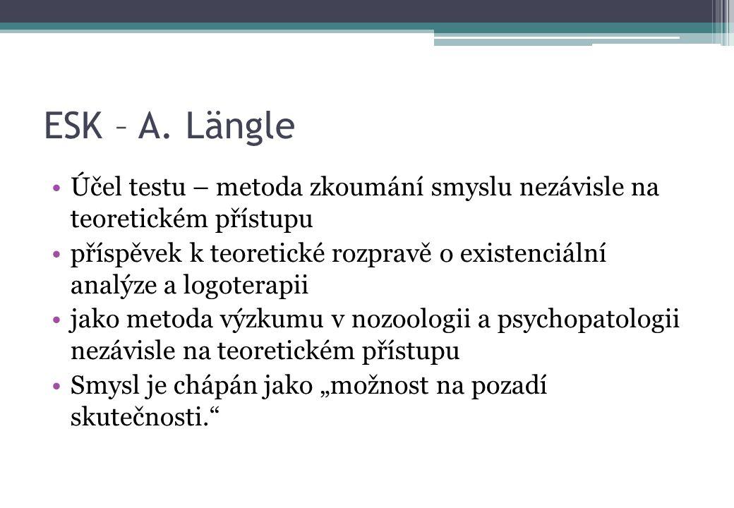 ESK – A. Längle Účel testu – metoda zkoumání smyslu nezávisle na teoretickém přístupu příspěvek k teoretické rozpravě o existenciální analýze a logote