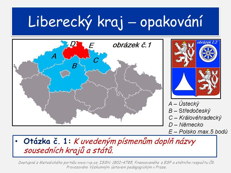 Liberecký kraj – opakování Otázka č.1: K uvedeným písmenům doplň názvy sousedních krajů a států.