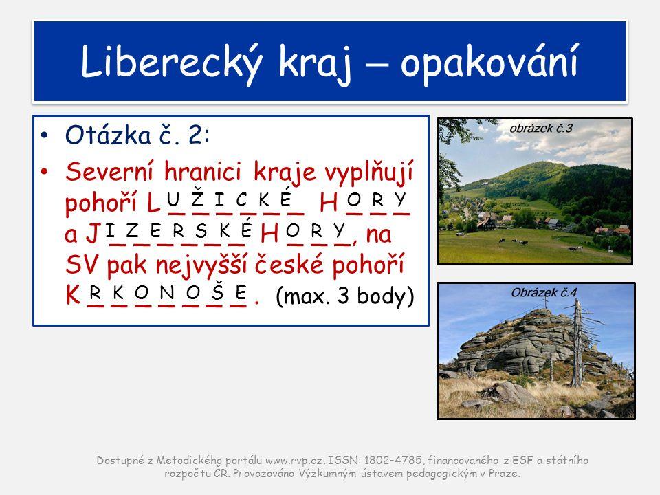 Otázka č. 2: Severní hranici kraje vyplňují pohoří L _ _ _ _ _ _ H _ _ _ a J _ _ _ _ _ _ H _ _ _, na SV pak nejvyšší české pohoří K _ _ _ _ _ _ _. (ma