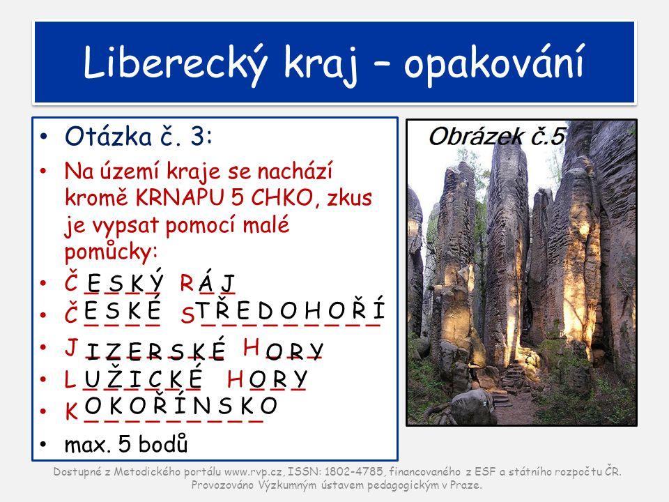 Otázka č. 3: Na území kraje se nachází kromě KRNAPU 5 CHKO, zkus je vypsat pomocí malé pomůcky: Č _ _ _ _ R _ _ Č _ _ _ _ S _ _ _ _ _ _ _ _ _ J _ _ _