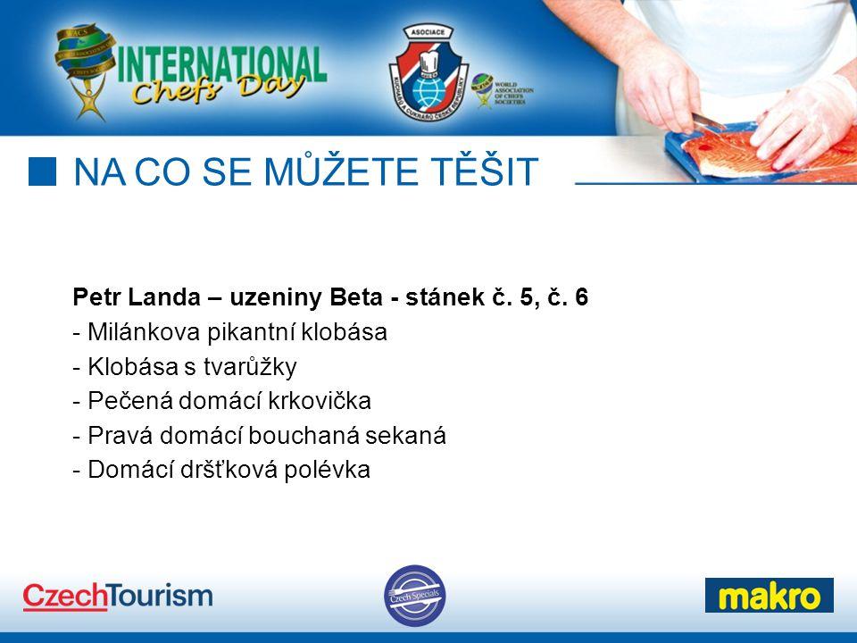 NA CO SE MŮŽETE TĚŠIT Petr Landa – uzeniny Beta - stánek č.