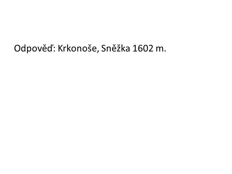 Odpověď: Krkonoše, Sněžka 1602 m.