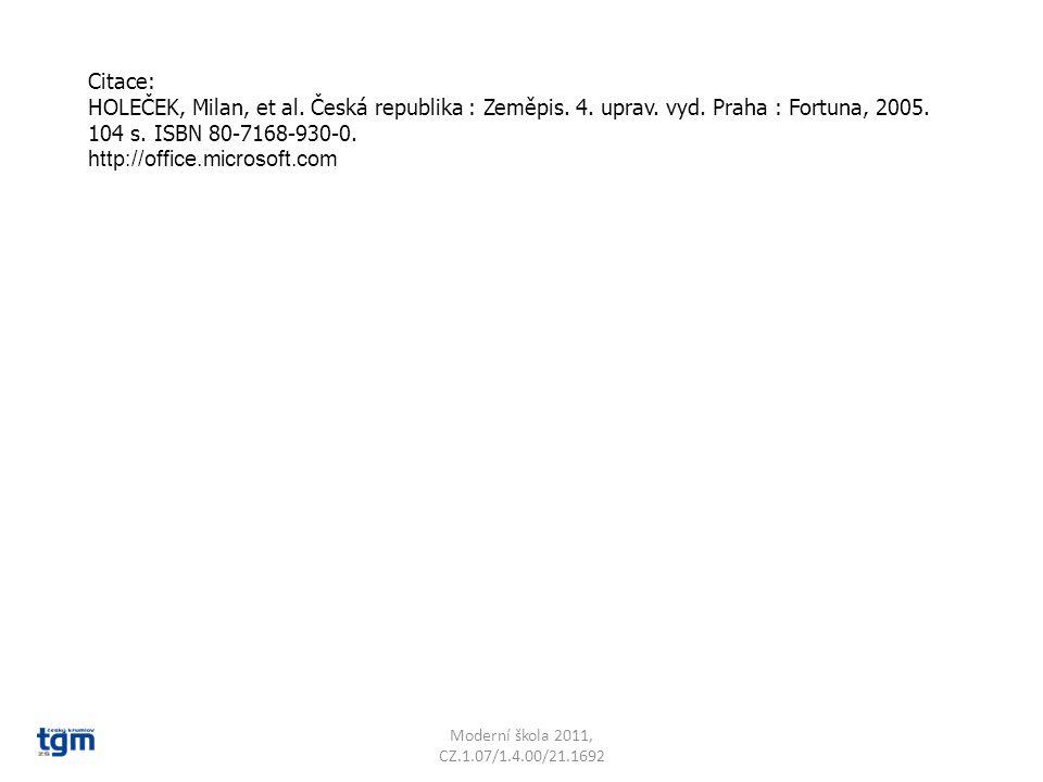 Moderní škola 2011, CZ.1.07/1.4.00/21.1692 Citace: HOLEČEK, Milan, et al. Česká republika : Zeměpis. 4. uprav. vyd. Praha : Fortuna, 2005. 104 s. ISBN