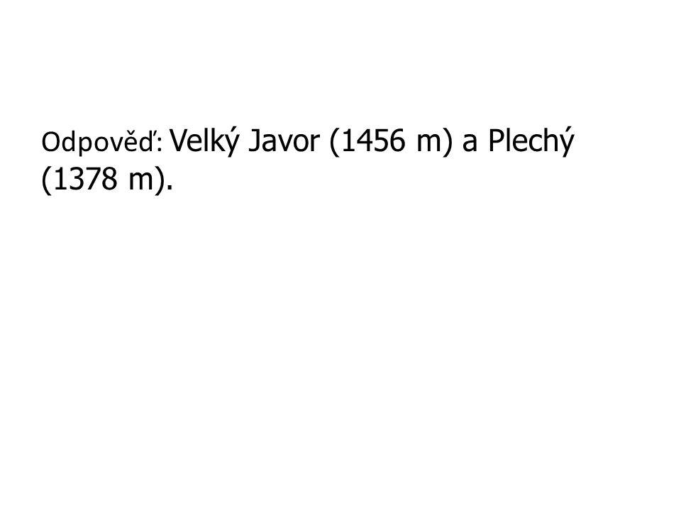 Odpověď: Velký Javor (1456 m) a Plechý (1378 m).