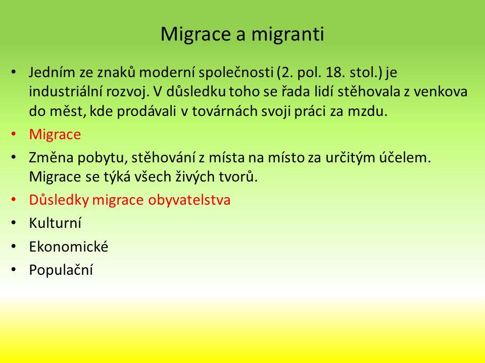 Migrace obyvatelstva Vyjmenujte důvody migrace Ekonomické Pracovní příležitost, špatná ekonomická situace, chudoba Nezaměstnanost, nízké mzdy v oboru, špatné uplatněni v oboru, změny klimatu – sucha, povodně, přelidněni Sociální špatná úroveň vzdělaní, zdravotnictví, rodinný příslušník v zahraničí vztah, manželství s cizincem Ochrana, bezpečí občanské nepokoje, válka, represivní režim, politické perzekuce příslušnost k pronásledované skupině, diskriminace