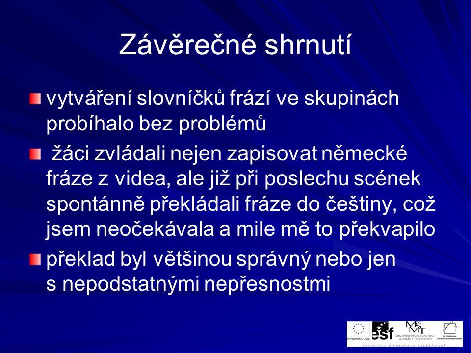 Závěrečné shrnutí vytváření slovníčků frází ve skupinách probíhalo bez problémů žáci zvládali nejen zapisovat německé fráze z videa, ale již při posle
