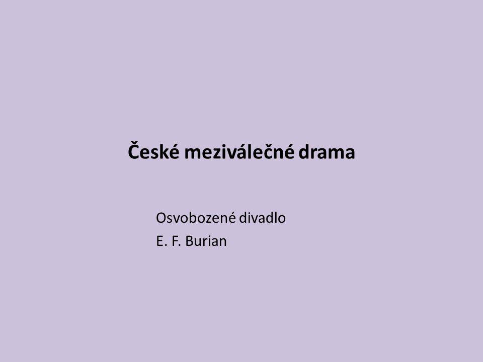 Avantgardní divadlo - vychází z kolektivismu, dadaismu a poetismu Osvobozené divadlo D34 – Divadlo E.