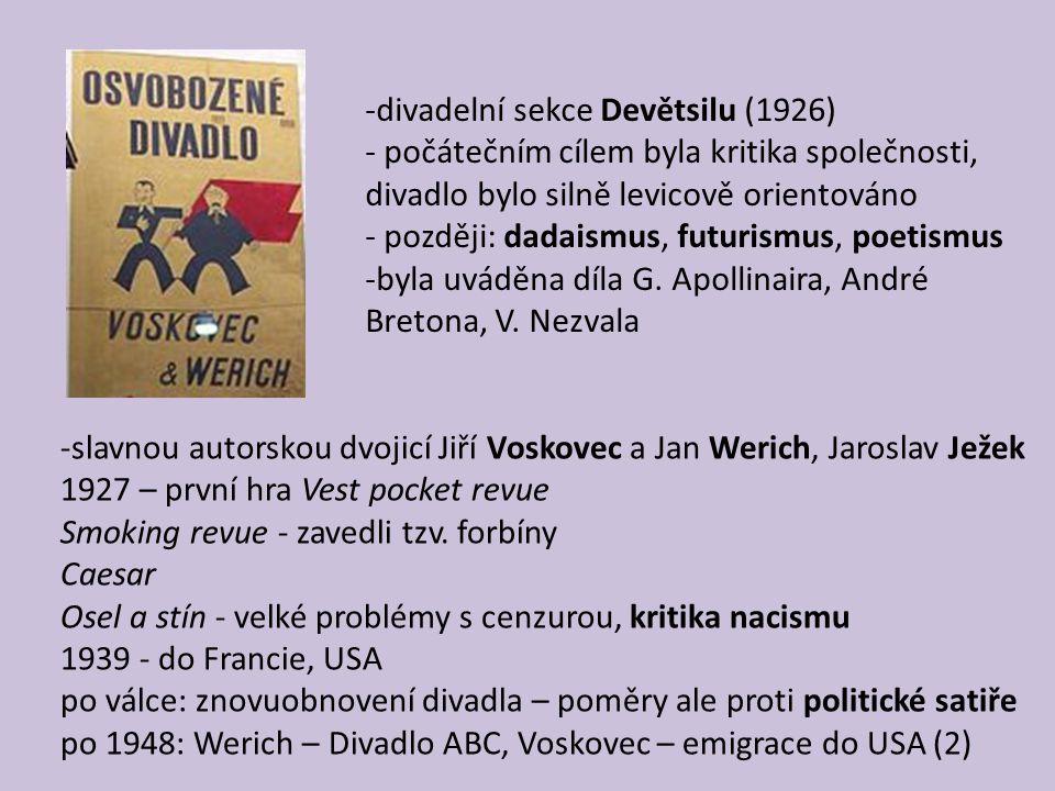 -divadelní sekce Devětsilu (1926) - počátečním cílem byla kritika společnosti, divadlo bylo silně levicově orientováno - později: dadaismus, futurismu